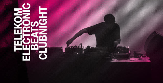 Die Telekom Electronic Beats Clubnight geht in die nächste Runde
